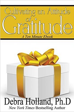 Cultivating an Attitude of Gratitude: A Ten Minute Ebook